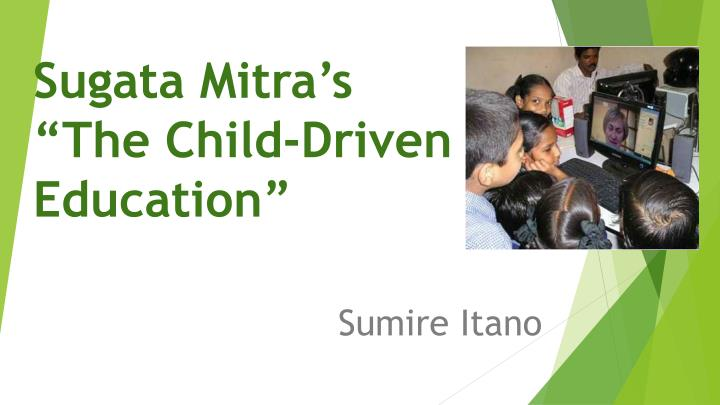 Sugata mitra s the child driven education