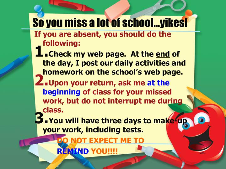 So you miss a lot of school…yikes!