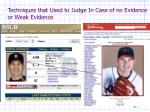 techniques that used to judge in case of no evidence or weak evidence