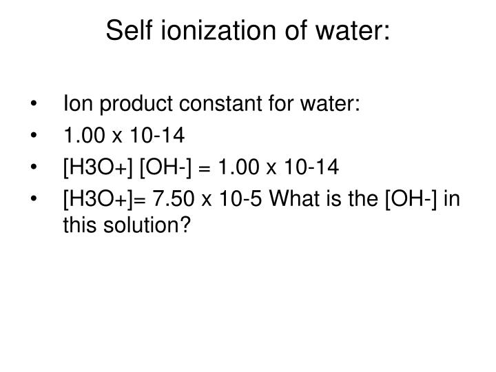Self ionization of water: