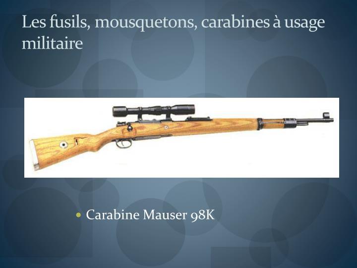 Les fusils, mousquetons, carabines à usage militaire