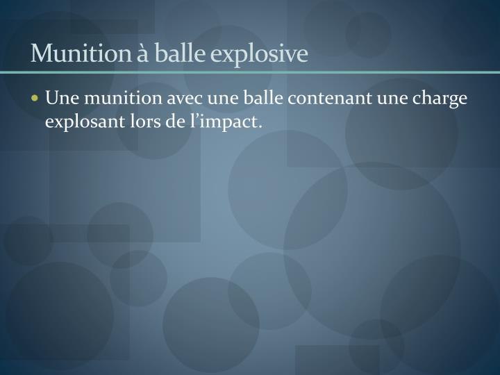 Munition à balle explosive