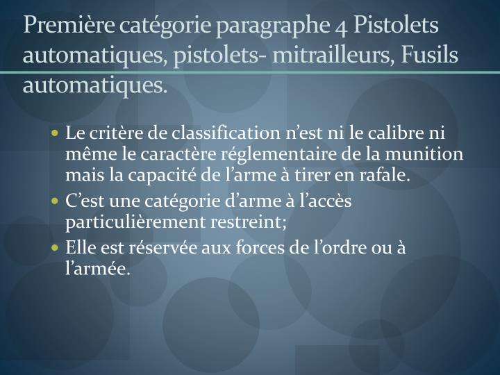 Première catégorie paragraphe 4 Pistolets automatiques, pistolets- mitrailleurs, Fusils automatiques.
