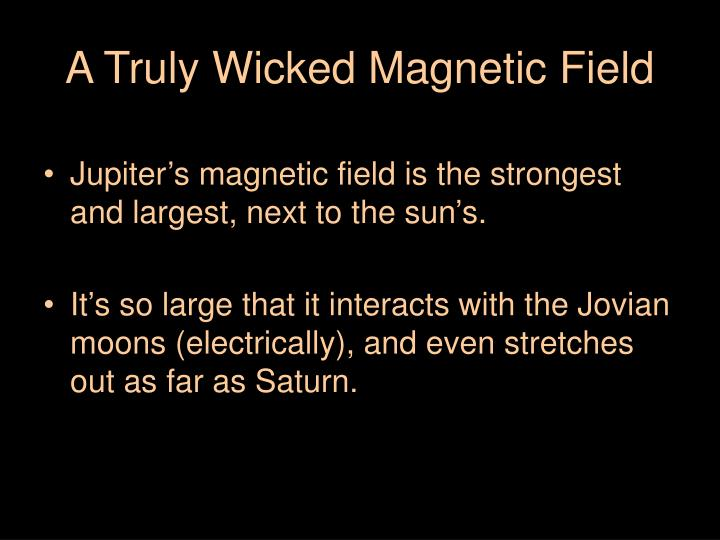 A Truly Wicked Magnetic Field