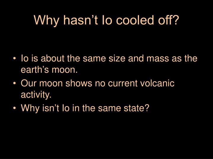 Why hasn't Io cooled off?