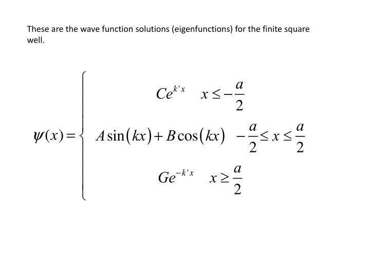 These are the wave function solutions (