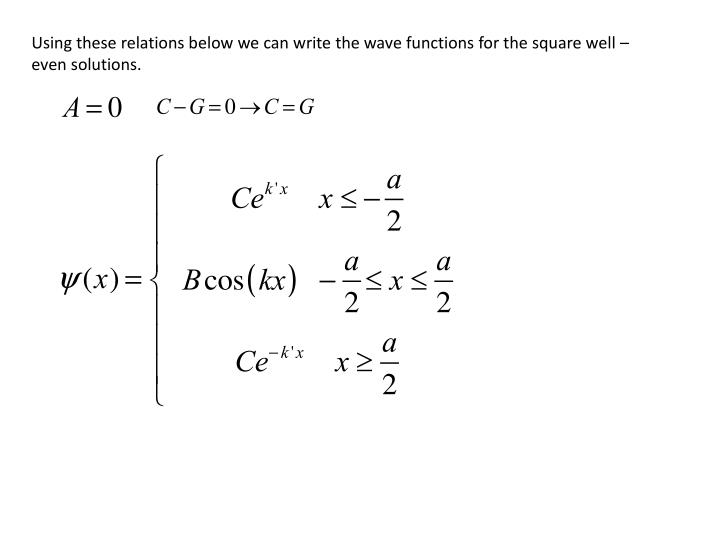 Using these relations below we can write the wave functions for the square well – even solutions.
