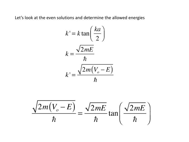 Let's look at the even solutions and determine the allowed energies