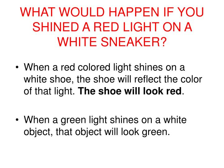WHAT WOULD HAPPEN IF YOU SHINED A RED LIGHT ON A WHITE SNEAKER?