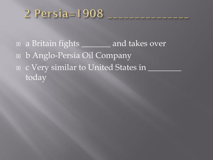 2 Persia=1908 _______________