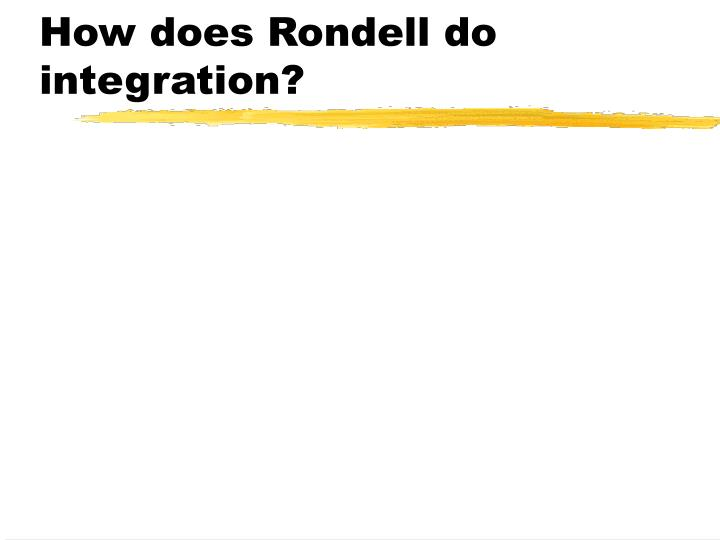 How does Rondell do integration?