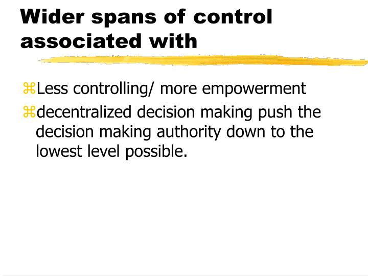 Wider spans of control associated with