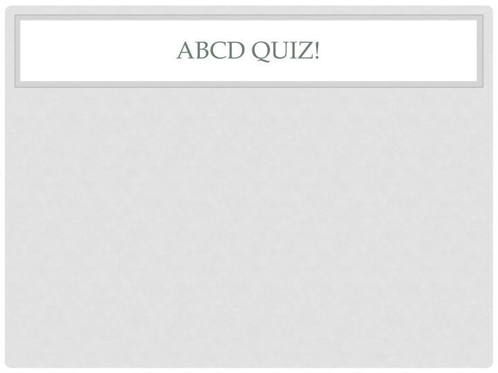 ABCD quiz!