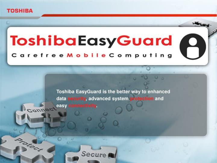 Toshiba EasyGuard is the better way to enhanced