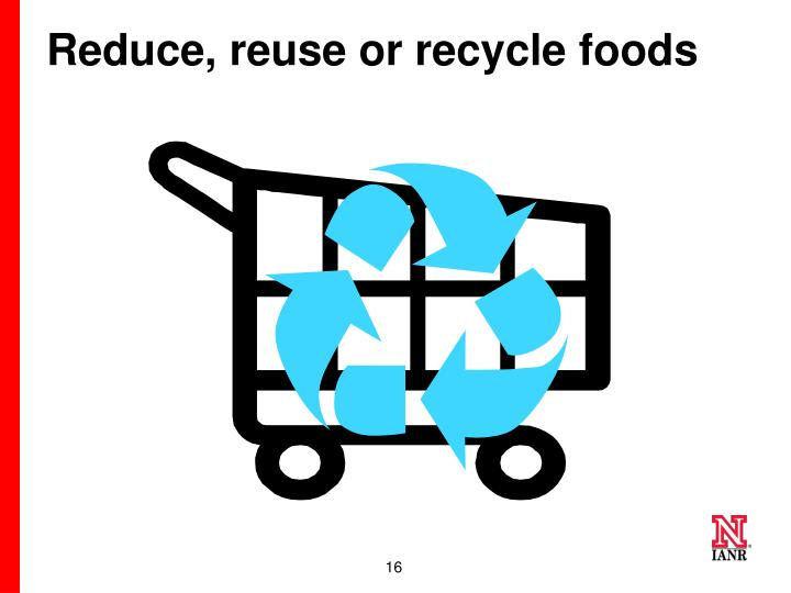 Reduce, reuse or recycle foods