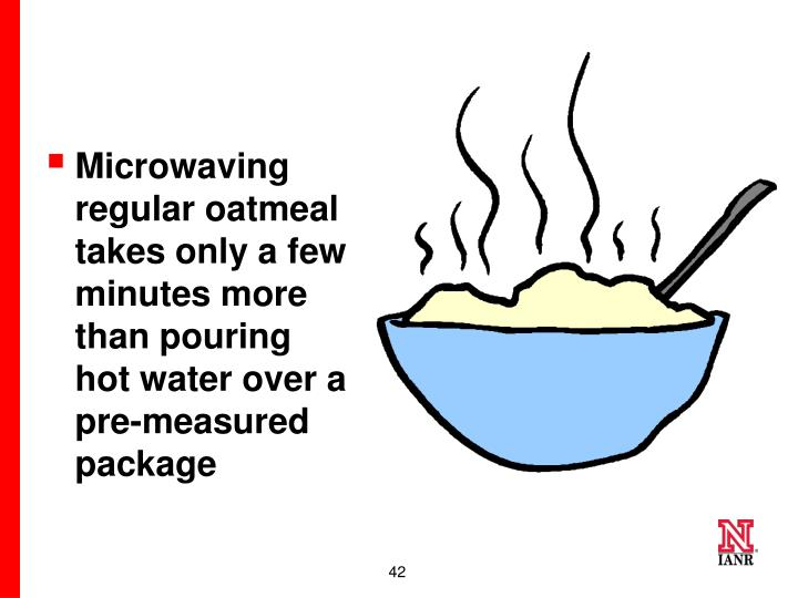 Microwaving regular oatmeal takes only a few minutes more than pouring hot water over a pre-measured package