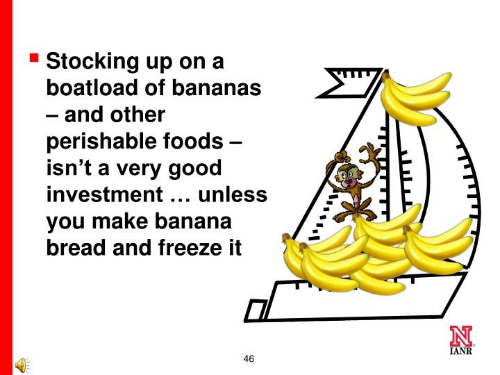 Stocking up on a boatload of bananas – and other perishable foods – isn't a very good investment … unless you make banana bread and freeze it