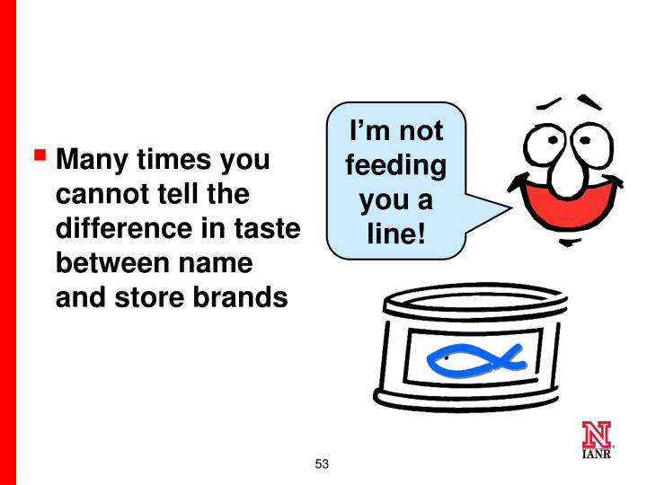 I'm not feeding you a line!