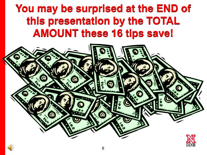 You may be surprised at the END of this presentation by the TOTAL AMOUNT these 16 tips save!