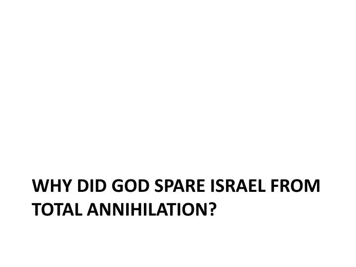 Why did God spare Israel from total annihilation?