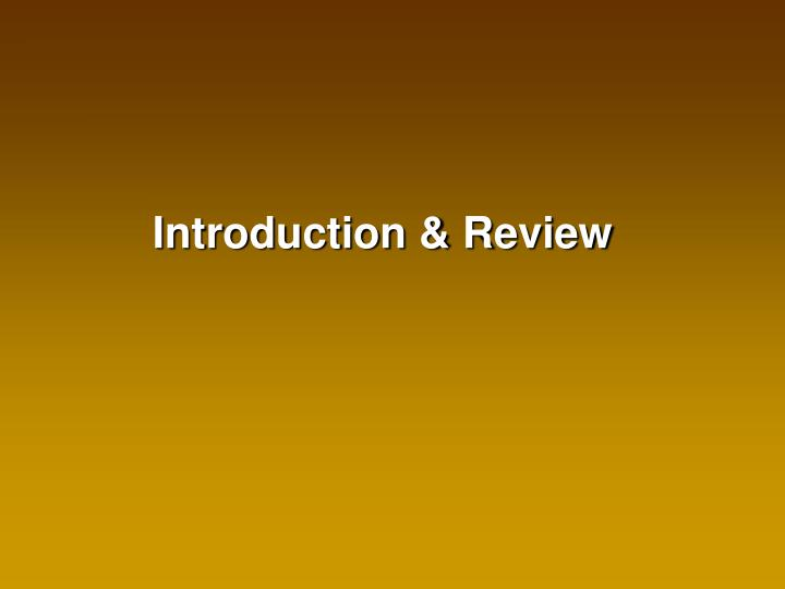 Introduction & Review
