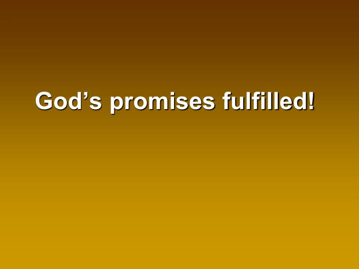 God's promises fulfilled!