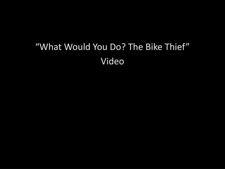 """What Would You Do? The Bike Thief"""