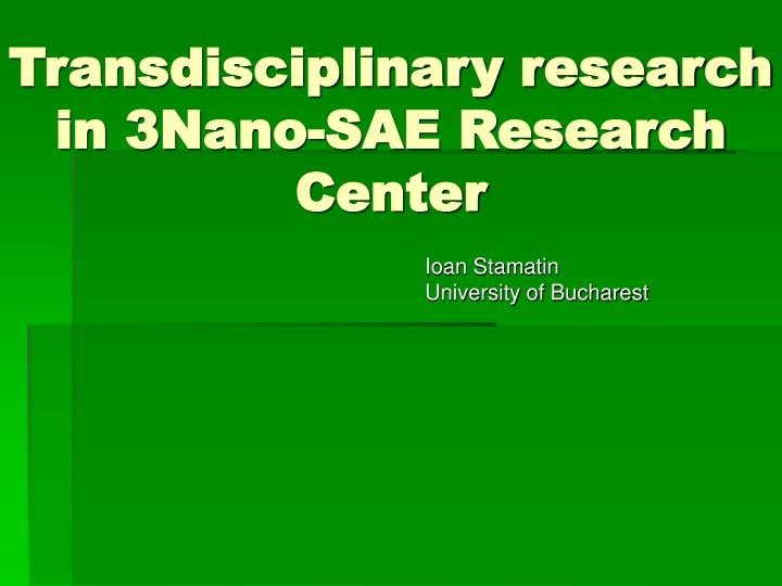 Transdisciplinary research in 3Nano-SAE Research Center