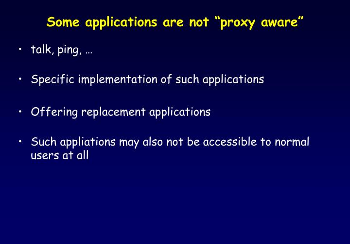 "Some applications are not ""proxy aware"""