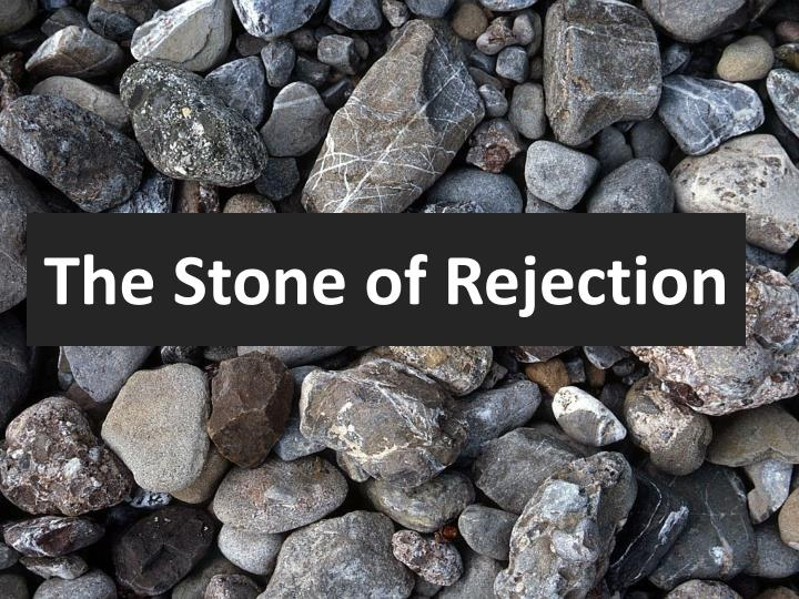 The Stone of Rejection
