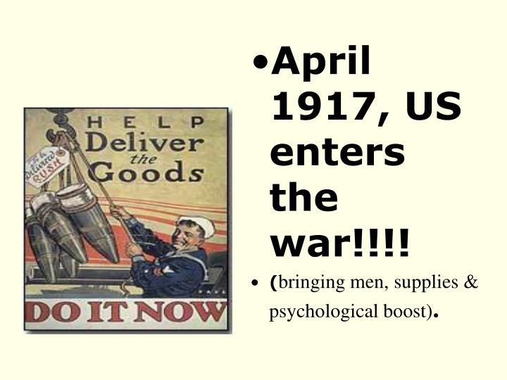 April 1917, US enters the war!!!!