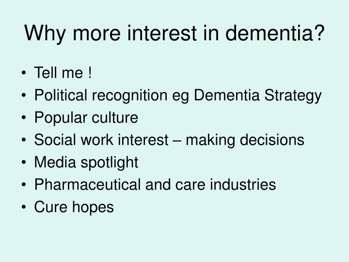 Why more interest in dementia?