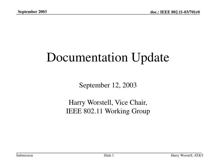 Documentation update september 12 2003 harry worstell vice chair ieee 802 11 working group