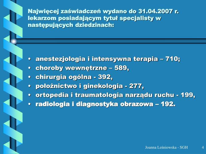 Najwięcej zaświadczeń wydano do 31.04.2007 r. lekarzom posiadającym tytuł specjalisty w następujących dziedzinach: