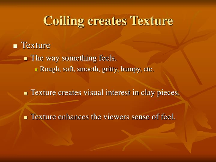 Coiling creates Texture