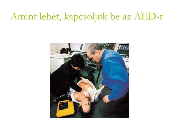 Amint lehet, kapcsoljuk be az AED-t