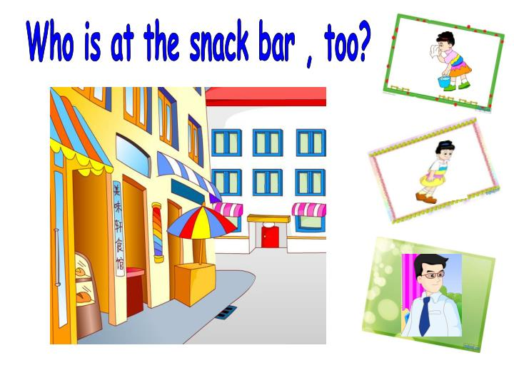 Who is at the snack bar , too?