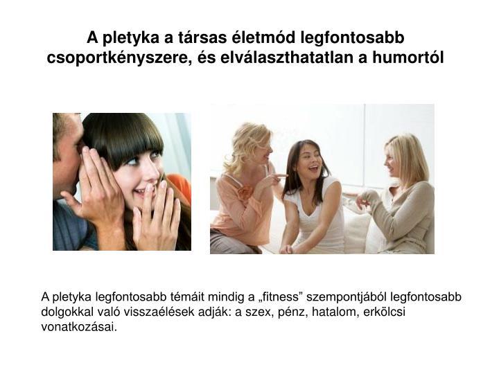 A pletyka a társas életmód legfontosabb csoportkényszere, és elválaszthatatlan a humortól