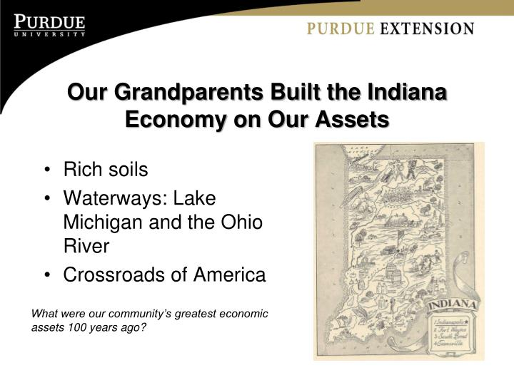 Our grandparents built the indiana economy on our assets