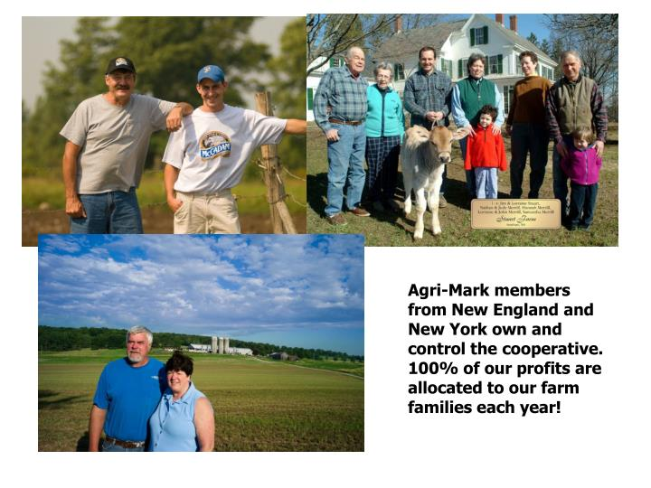 Agri-Mark members from New England and New York own and control the cooperative. 100% of our profits are allocated to our farm families each year!