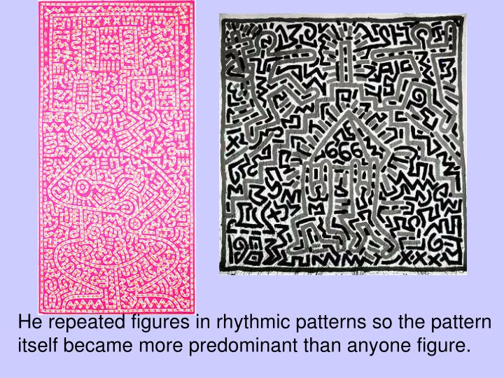 He repeated figures in rhythmic patterns so the pattern itself became more predominant than anyone figure.
