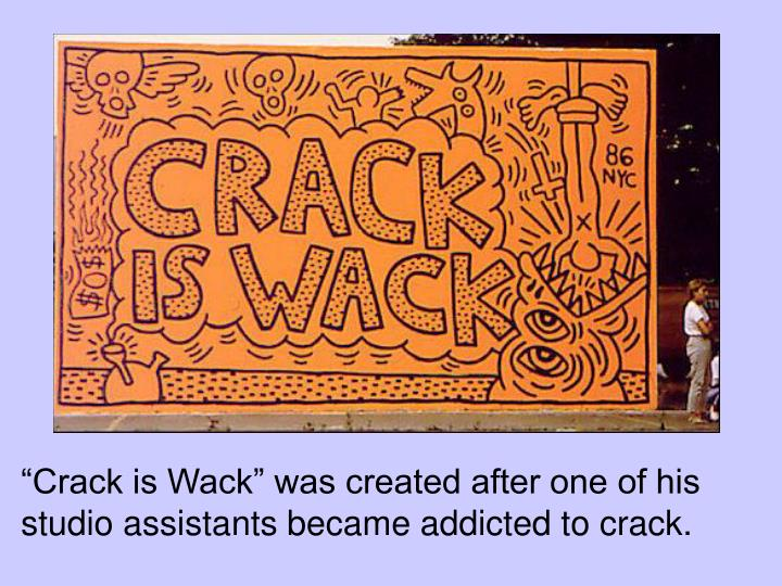"""Crack is Wack"" was created after one of his studio assistants became addicted to crack."