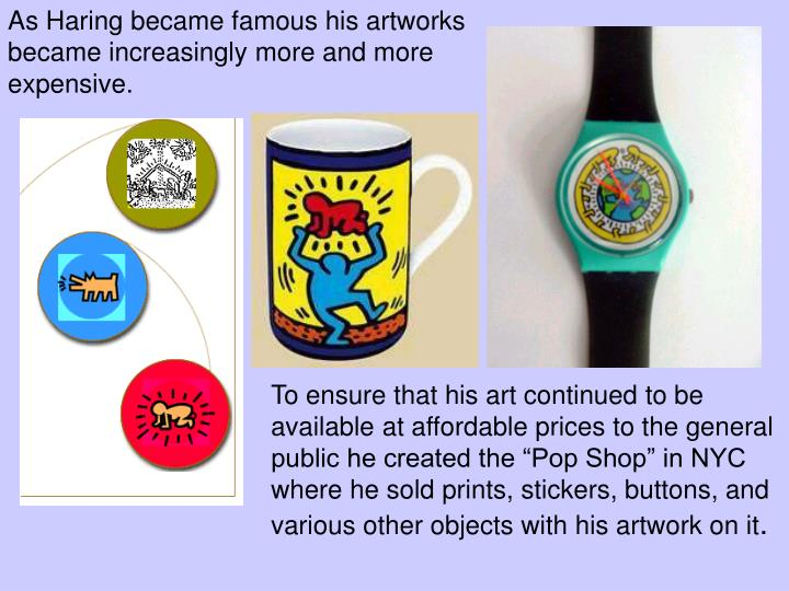 As Haring became famous his artworks became increasingly more and more expensive.