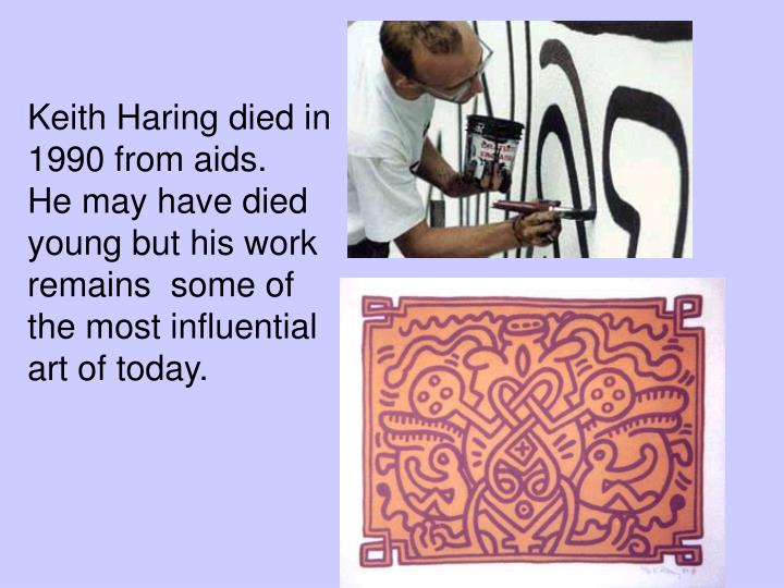 Keith Haring died in 1990 from aids.