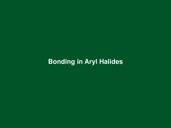 Bonding in aryl halides