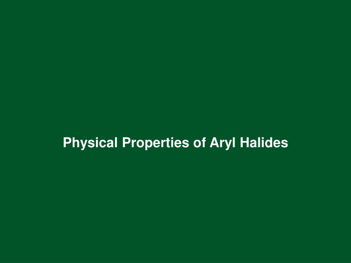 Physical Properties of Aryl Halides