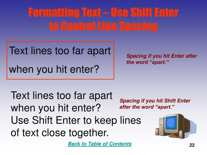 Formatting Text – Use Shift Enter