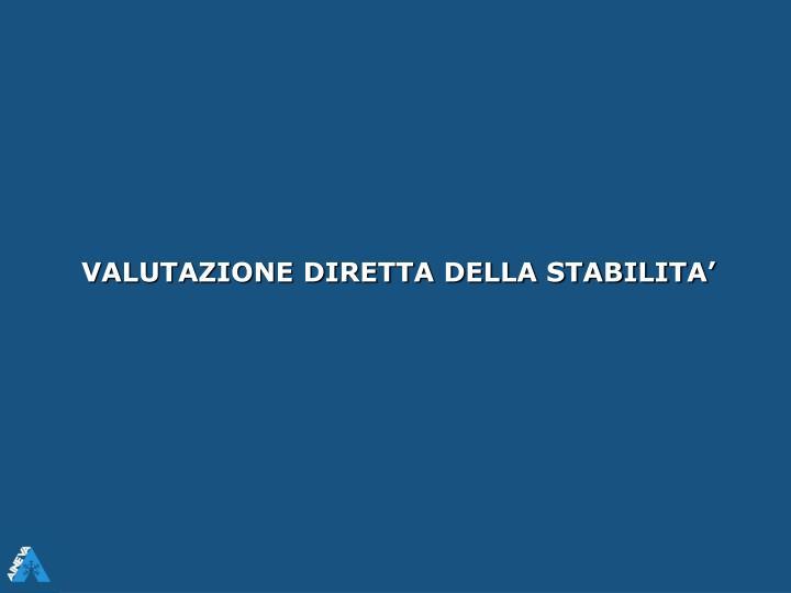 VALUTAZIONE DIRETTA DELLA STABILITA'