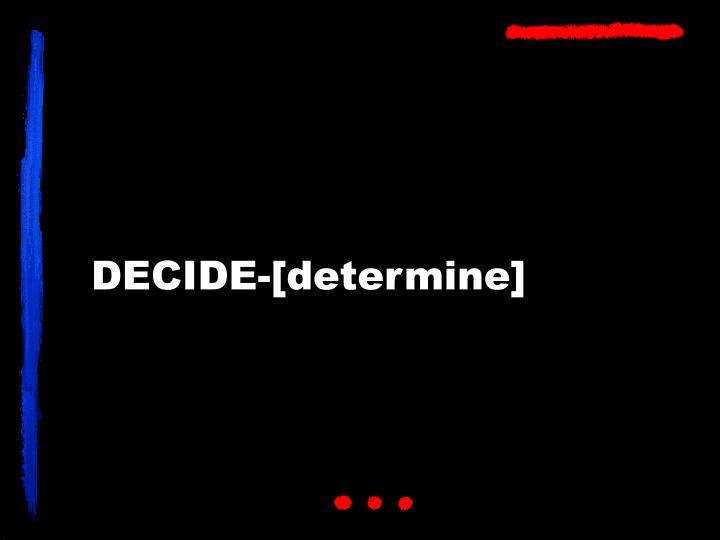 DECIDE-[determine]