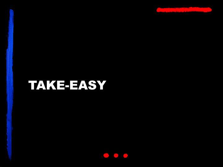 TAKE-EASY